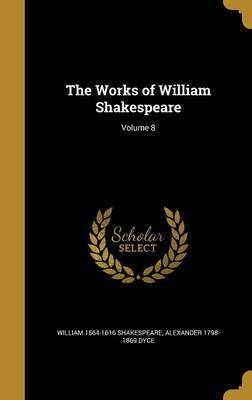 The Works of William Shakespeare; Volume 8 by William] 1564-1616 [Shakespeare image