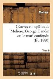 Oeuvres Completes de Moliere. Tome 9 George Dandin Ou Le Mari Confondu by . Moliere image