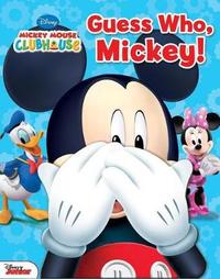 Disney Mickey Mouse Clubhouse: Guess Who, Mickey! by Matt Mitter