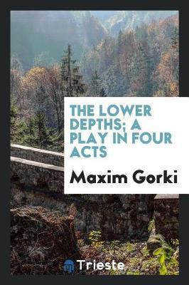 The Lower Depths; A Play in Four Acts by Maxim Gorki image