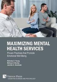 Maximizing Mental Health Services: Proven Practices that Promote Emotional Well-Being by Nicholas D. Young