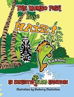 The Mumbo Fish Have Hair! by M R Hooley