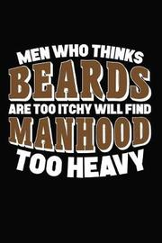 Men Who Thinks Beards Are Too Itchy Will Find Manhood Too Heavy by Artees Moustache Publishing image