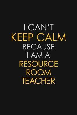 I Can't Keep Calm Because I Am A Resource Room Teacher by Blue Stone Publishers