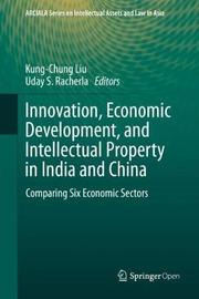 Innovation, Economic Development, and Intellectual Property in India and China