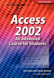 Access 2002 an Advanced Course for Students by Sue Coles