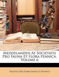 Meddelanden AF Societatis Pro Fauna Et Flora Fennica, Volume 6 by Societas Pro Flora Fauna Et Fennica