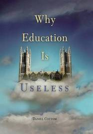 Why Education Is Useless by Daniel Cottom