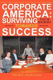 Corporate America: Surviving Your Journey Towards Success by nichel anderson image
