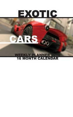 Exotic Cars Weekly Planner 2016: 16 Month Calendar by Jack Smith image