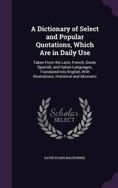 A Dictionary of Select and Popular Quotations, Which Are in Daily Use by David Evans Macdonnel image