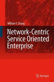 Network-Centric Service Oriented Enterprise by William Y Chang