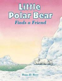 Little Polar Bear Finds a Friend by Hans de Beer image