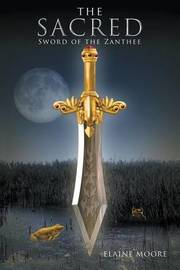 The Sacred Sword of the Zanthee by Elaine Moore