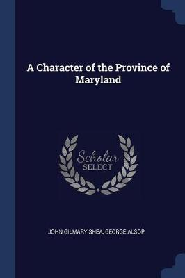 A Character of the Province of Maryland by John Gilmary Shea
