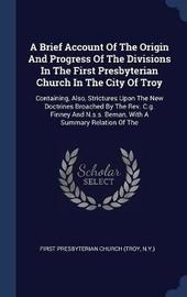 A Brief Account of the Origin and Progress of the Divisions in the First Presbyterian Church in the City of Troy image