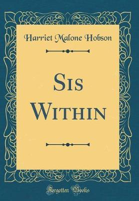 Sis Within (Classic Reprint) by Harriet Malone Hobson