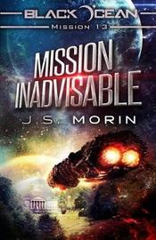 Mission Inadvisable by J S Morin