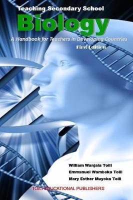 Teaching Secondary School Biology by Emmanuel Wamboka Toili
