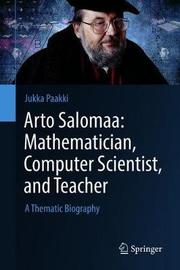 Arto Salomaa: Mathematician, Computer Scientist, and Teacher by Jukka Paakki
