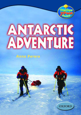Oxford Reading Tree: Levels 13-14: Treetops True Stories: Antarctic Adventure by Anna Perera image