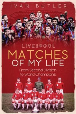 Liverpool Matches of My Lifetime by Ivan Butler