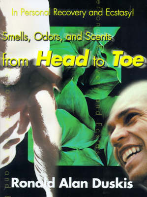 Smells, Odors, and Scents from Head to Toe: In Personal Recovery and Ecstasy by Ronald Alan Duskis, D.C., B.A. image