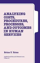 Analyzing Costs, Procedures, Processes, and Outcomes in Human Services by Brian T Yates