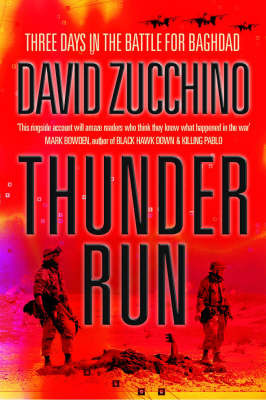 Thunder Run: Three Days with the Tusker Brigade in the Battle of Baghdad by David Zucchino
