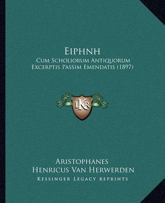 Eiphnh: Cum Scholiorum Antiquorum Excerptis Passim Emendatis (1897) by Aristophanes
