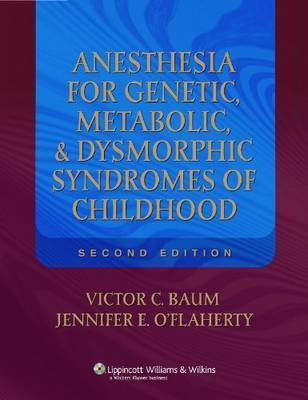 Anesthesia for Genetic Metabolic and Dysmorphic Syndromes of Childhood by Victor C. Baum