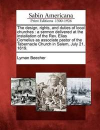 The Design, Rights, and Duties of Local Churches by Lyman Beecher
