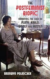 The Postfeminist Biopic by Bronwyn Polaschek