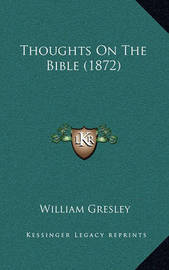 Thoughts on the Bible (1872) by William Gresley