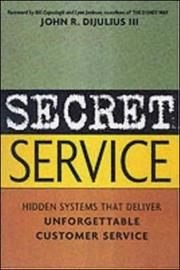 Secret Service - Hidden Systems That Deliver unforgettable Customer Service by DIJULIUS III