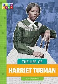 The Life of Harriet Tubman by Elizabeth Raum