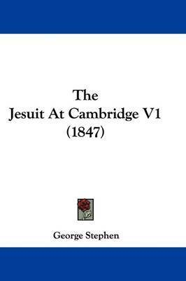 The Jesuit At Cambridge V1 (1847) by Sir George Stephen