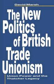 The New Politics of British Trade Unionism by David Marsh