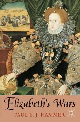 Elizabeth's Wars by Paul E.J. Hammer