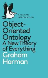 Object-Oriented Ontology by Graham Harman