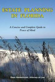 Estate Planning in Florida - A Concise and Complete Guide to Peace of Mind by Dean Hanewinckel