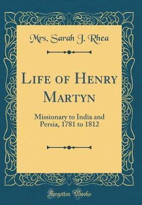 Life of Henry Martyn by Mrs Sarah J Rhea image
