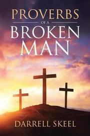 Proverbs of a Broken Man by Darrell Skeel image