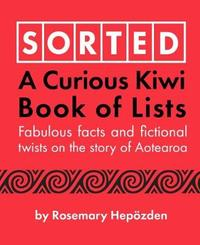Sorted: A Curious Kiwi Book of Lists by Rosemary Hepozden