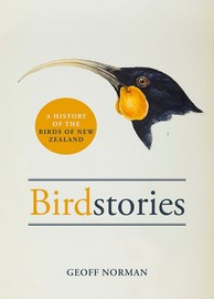 Birdstories: A history of the birds of New Zealand by Geoff Norman