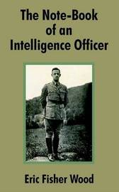 The Note-book of an Intelligence Officer by Eric Fisher Wood image