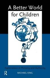 A Better World for Children? by Michael King
