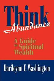 Think Abundance: A Guide to Spiritual Wealth by Dariloynn Fredina Washington image