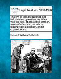 The Law of Friendly Societies and Industrial and Provident Societies by Edward William Brabrook