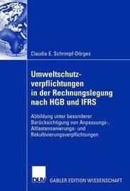 Umweltschutzverpflichtungen in Der Rechnungslegung Nach Hgb Und Ifrs by Claudia E Schrimpf-Dorges